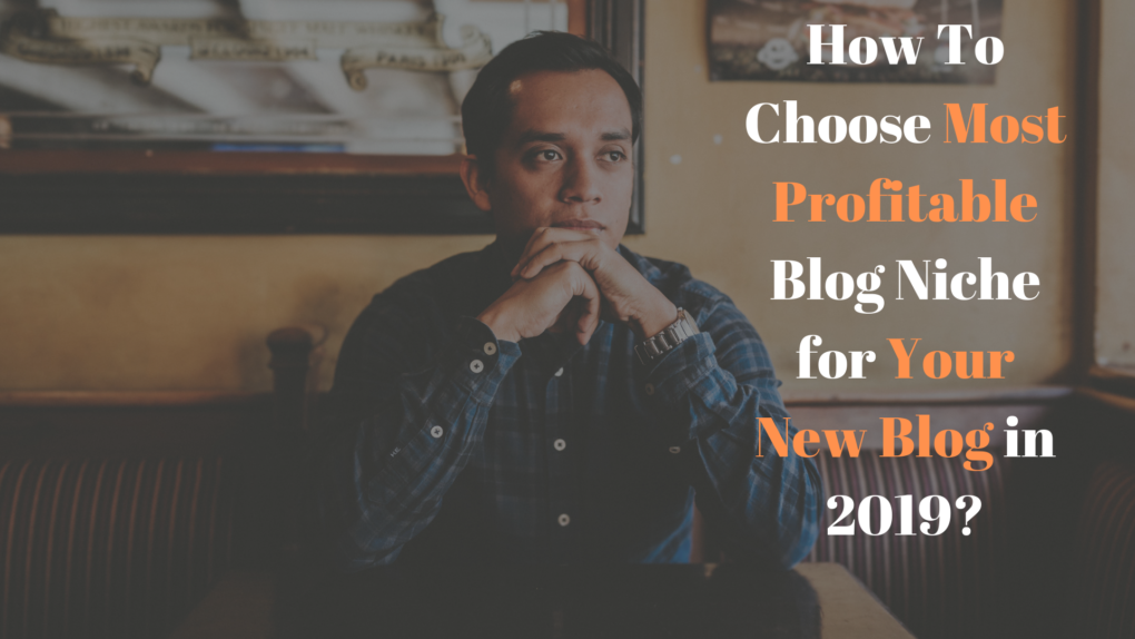 How To Choose Most Profitable Blog Niche For Your New Blog